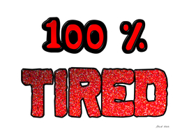 100 Percent Tired