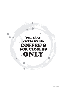 Glengarry glen ross - coffees for closers only
