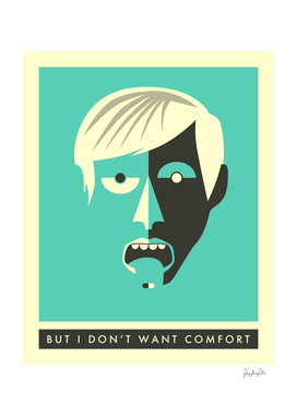 BUT I DON'T WANT COMFORT