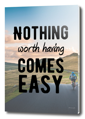Motivational - Nothing Worth Having Comes Easy