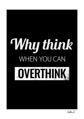 Why think when you can Overthink?