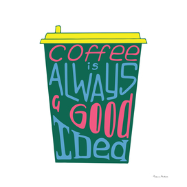 Hand-drawn typography poster - Coffee is always a good idea.