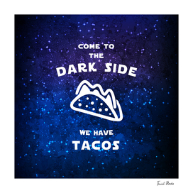 Come to the dark side, we have tacos