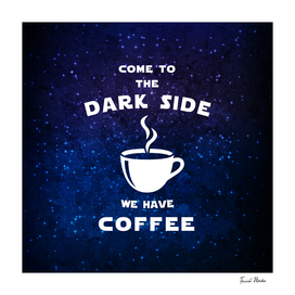 Come to the dark side, we have coffee