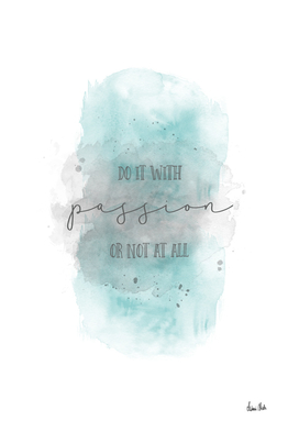 Do it with passion or not at all | watercolor turquoise