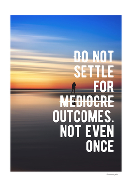Motivational - Don't Settle For Mediocre Outcomes!
