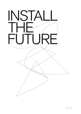 THE FUTURE SERIES / INSTALL