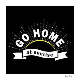 Go home at sunrise