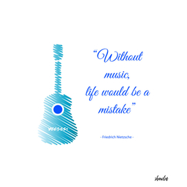 Musical guitar quote. Without music, life would be a mistake