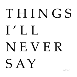 all things never say