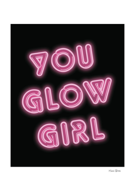 YOU GLOW GIRL Hot Pink Neon Sign