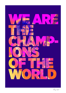 We Are The Champion