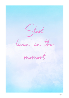 Start livin in the moment | Happy Pastel Clouds
