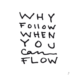 Why Follow When You Can Flow