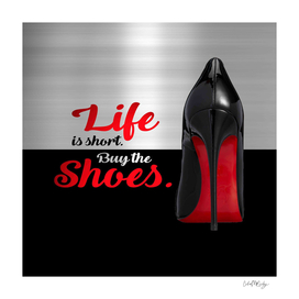 Life is Short Buy the Shoes Typography