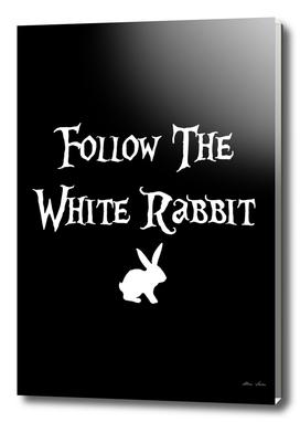 Follow the White Rabbit Alice, black background