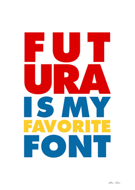 Futura is My Favorite Font, colors, typography poster