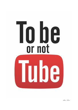 Youtube To be or not TUBE