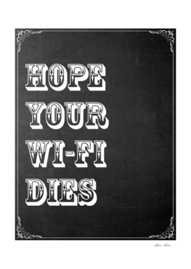 Hope your Wi-Fi dies, funny typography poster, t-shirt,