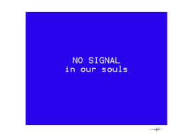 NO SIGNAL in our souls  (blue)