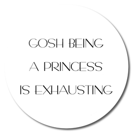 Gosh Being A Princess Is Exhausting