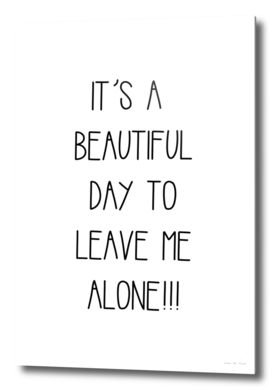 It´s A Beautiful Day To Leave Me Alone