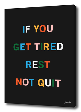 If You Get Tired Rest Not Quite Art Print