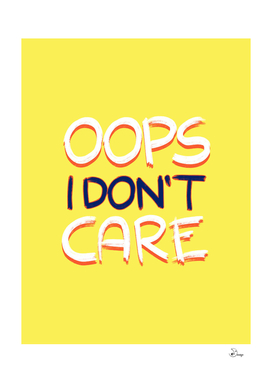 Oops I Don't Care