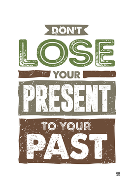 Don't Lose Your Present