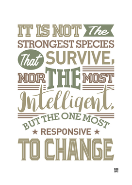 It Is Not The Strongest Species That Survive