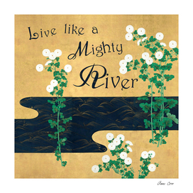Live like a mighty river