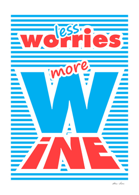 Drink Wine, More Wine, Less Worries, typography poster