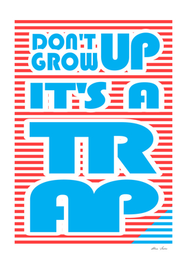 Don't Grow Up, It's A Trap,  typography poster,