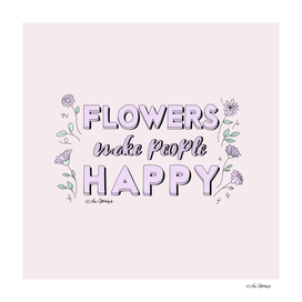 Flowers Make People Happy / Typography Quote