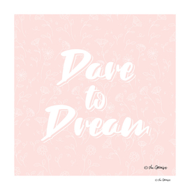 Dare To Dream / Typography Quote