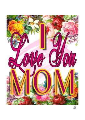 I Love You Mom Floral Design With Text