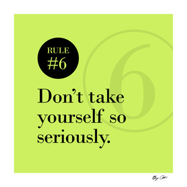 Rule #6 - Don't take yourself so seriously - Black and Green