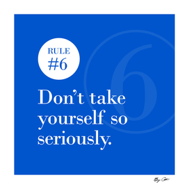Rule #6 - Don't take yourself so seriously - White on Blue