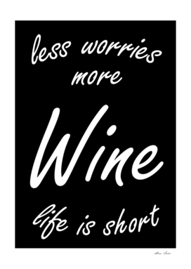 Less Worries, More Wine, Life is Short, Drink With Friends