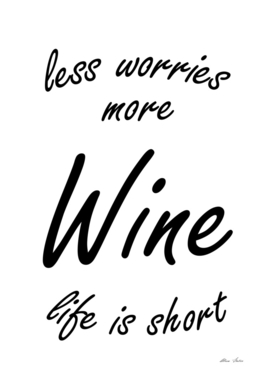 Less Worries, More Wine, Life Is Short