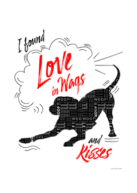I Found Love in Wags and Kisses Dog Lover