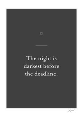 The night is darkest before the deadline