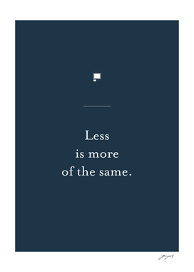 Less is more of the same