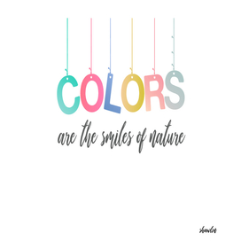 Color motivational quote- Colors are the smiles of nature