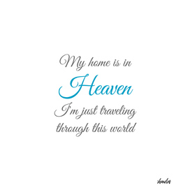 Billy Graham famous quote- My home is in Heaven