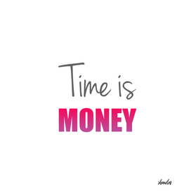 Time is money- Old English proverb to show the value of time