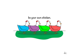 Be Your Own Chicken
