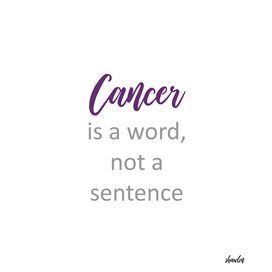 Cancer is a word, not a sentence- Cancer survivor quotes