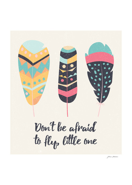Don't be afraid to fly little one - tribal feathers