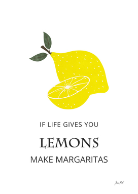 If life Gives You Lemons, Make Margaritas